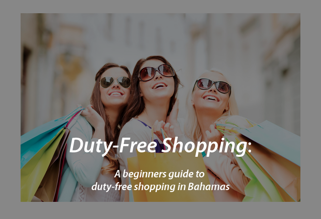 Duty-Free Shopping: A beginners guide to duty-free shopping in Bahamas - Green Citrus Travel